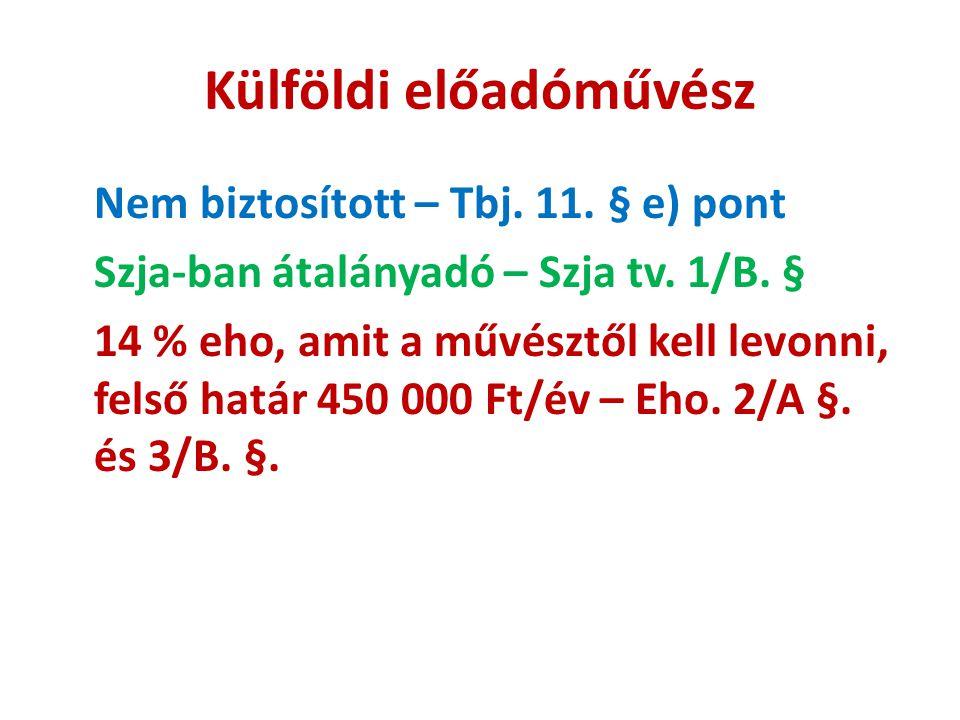 Külföldi előadóművész Nem biztosított – Tbj. 11. § e) pont Szja-ban átalányadó – Szja tv. 1/B. § 14 % eho, amit a művésztől kell levonni, felső határ