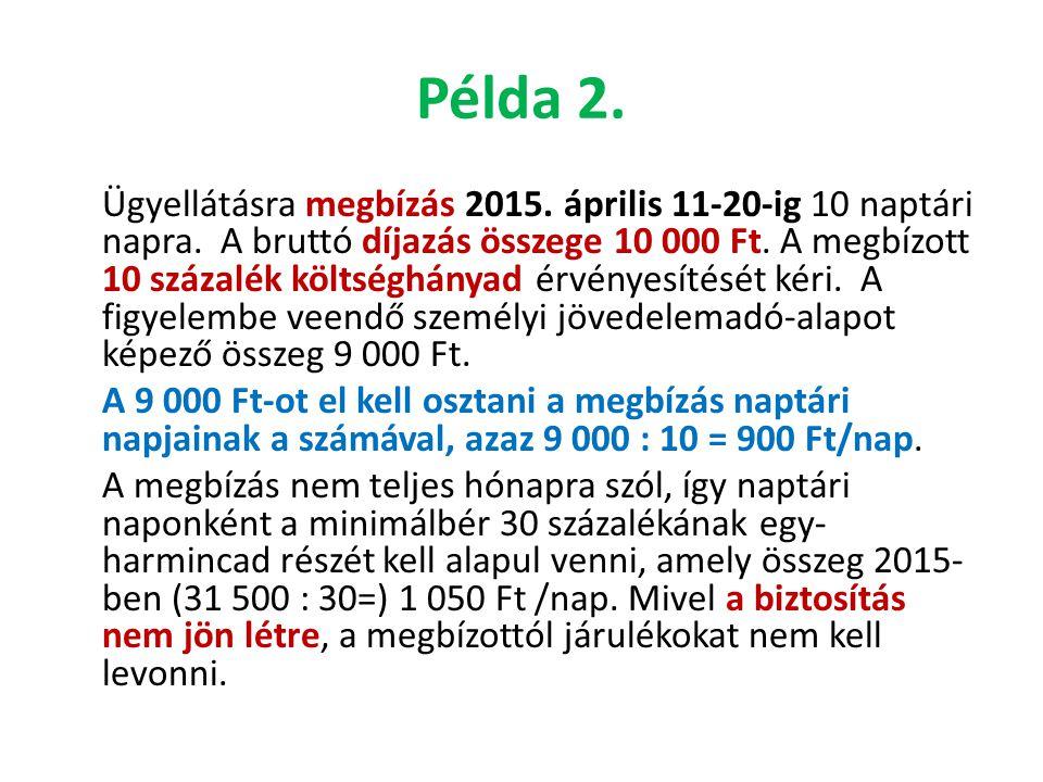 Példa 2. Ügyellátásra megbízás 2015. április 11-20-ig 10 naptári napra. A bruttó díjazás összege 10 000 Ft. A megbízott 10 százalék költséghányad érvé