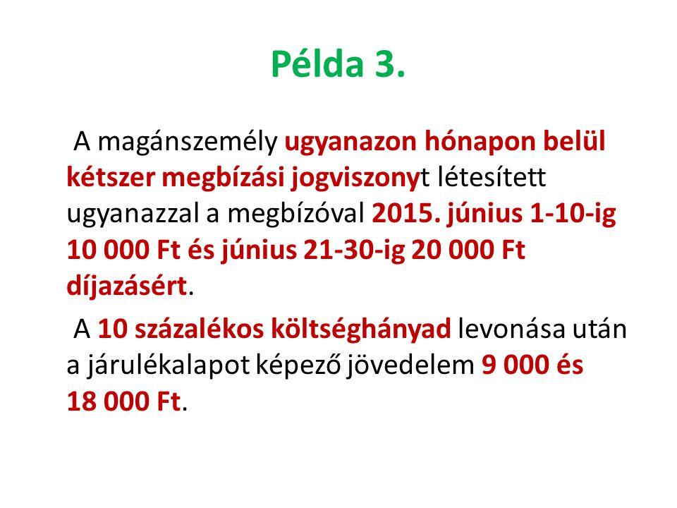 Példa 3. A magánszemély ugyanazon hónapon belül kétszer megbízási jogviszonyt létesített ugyanazzal a megbízóval 2015. június 1-10-ig 10 000 Ft és jún
