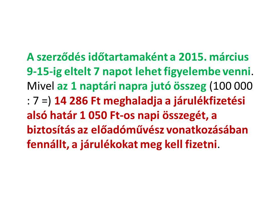 A szerződés időtartamaként a 2015. március 9-15-ig eltelt 7 napot lehet figyelembe venni. Mivel az 1 naptári napra jutó összeg (100 000 : 7 =) 14 286