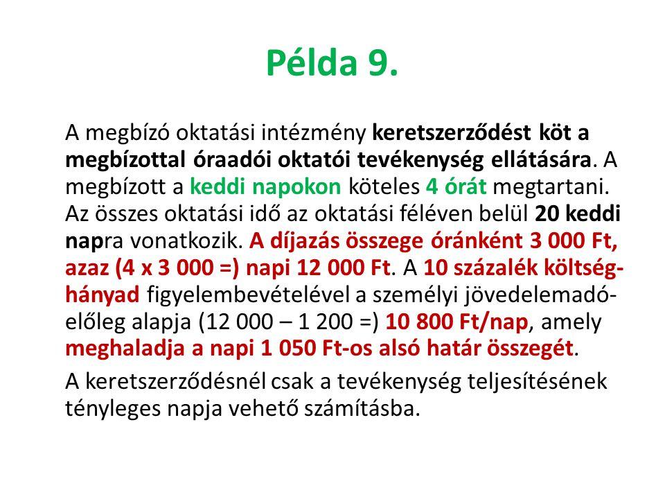 Példa 9. A megbízó oktatási intézmény keretszerződést köt a megbízottal óraadói oktatói tevékenység ellátására. A megbízott a keddi napokon köteles 4