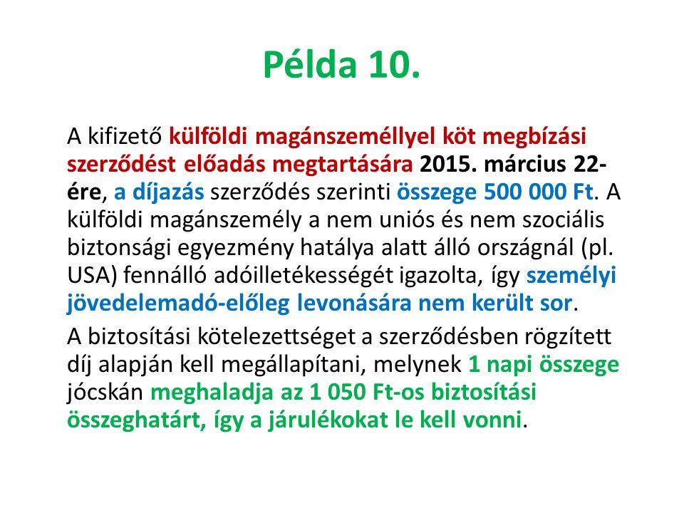 Példa 10. A kifizető külföldi magánszeméllyel köt megbízási szerződést előadás megtartására 2015. március 22- ére, a díjazás szerződés szerinti összeg