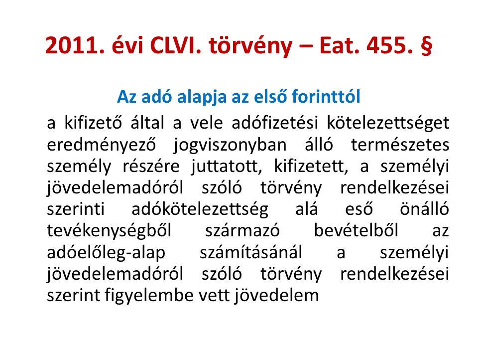 2011. évi CLVI. törvény – Eat. 455. § Az adó alapja az első forinttól a kifizető által a vele adófizetési kötelezettséget eredményező jogviszonyban ál