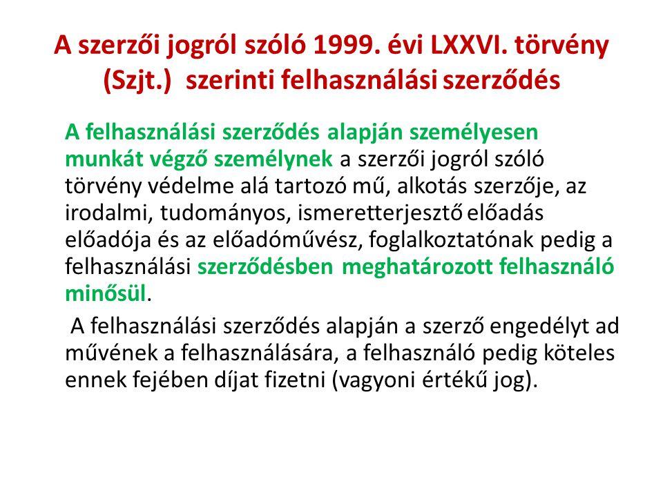 A szerzői jogról szóló 1999. évi LXXVI. törvény (Szjt.) szerinti felhasználási szerződés A felhasználási szerződés alapján személyesen munkát végző sz