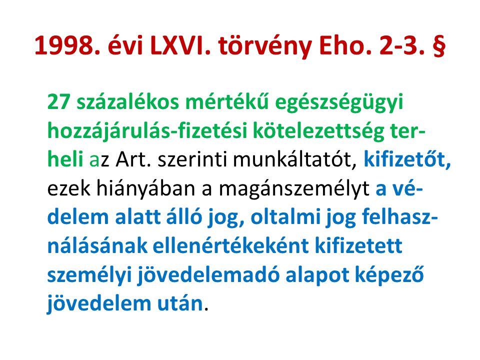 1998. évi LXVI. törvény Eho. 2-3. § 27 százalékos mértékű egészségügyi hozzájárulás-fizetési kötelezettség ter- heli az Art. szerinti munkáltatót, kif