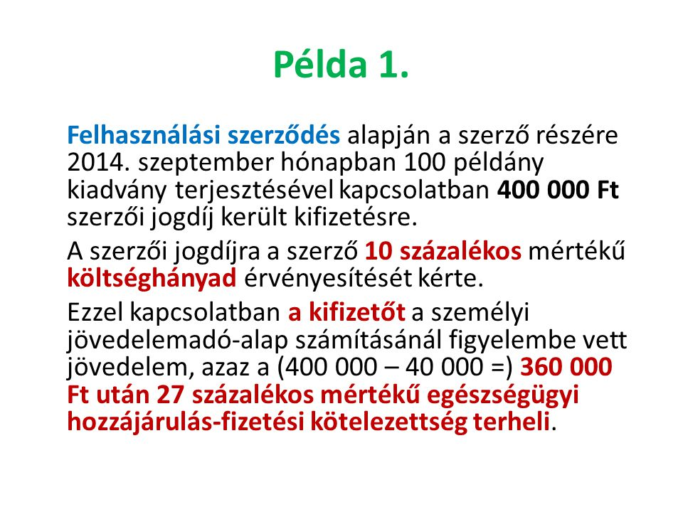 Példa 1. Felhasználási szerződés alapján a szerző részére 2014. szeptember hónapban 100 példány kiadvány terjesztésével kapcsolatban 400 000 Ft szerző