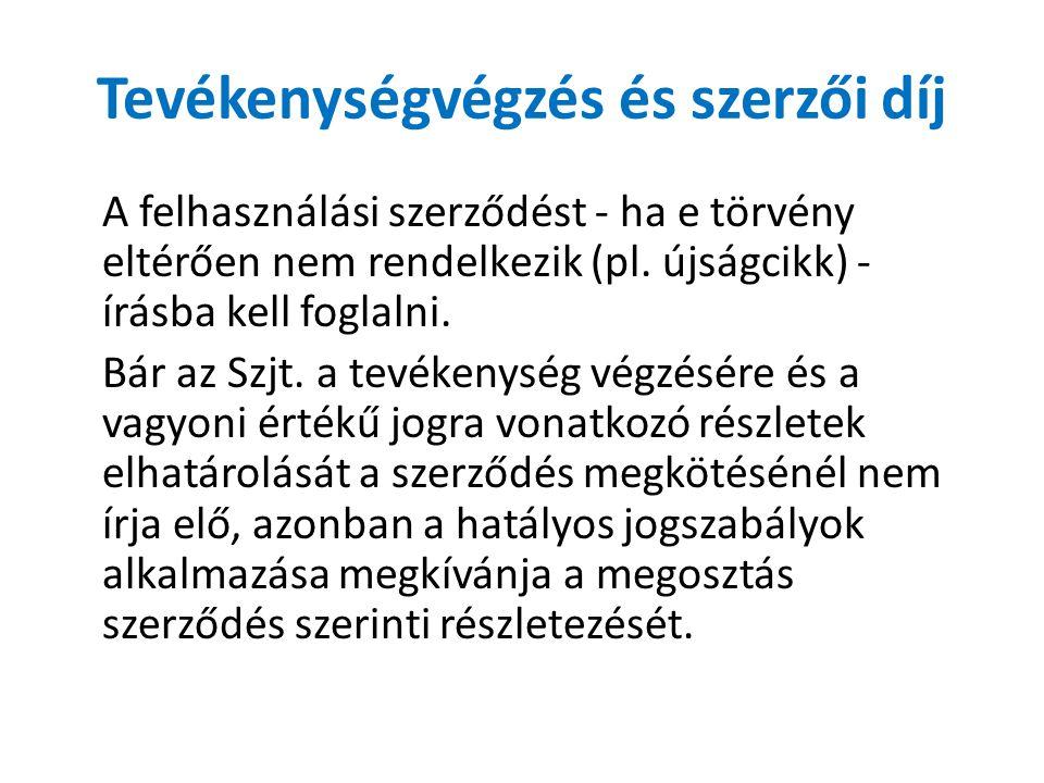 Tevékenységvégzés és szerzői díj A felhasználási szerződést - ha e törvény eltérően nem rendelkezik (pl. újságcikk) - írásba kell foglalni. Bár az Szj