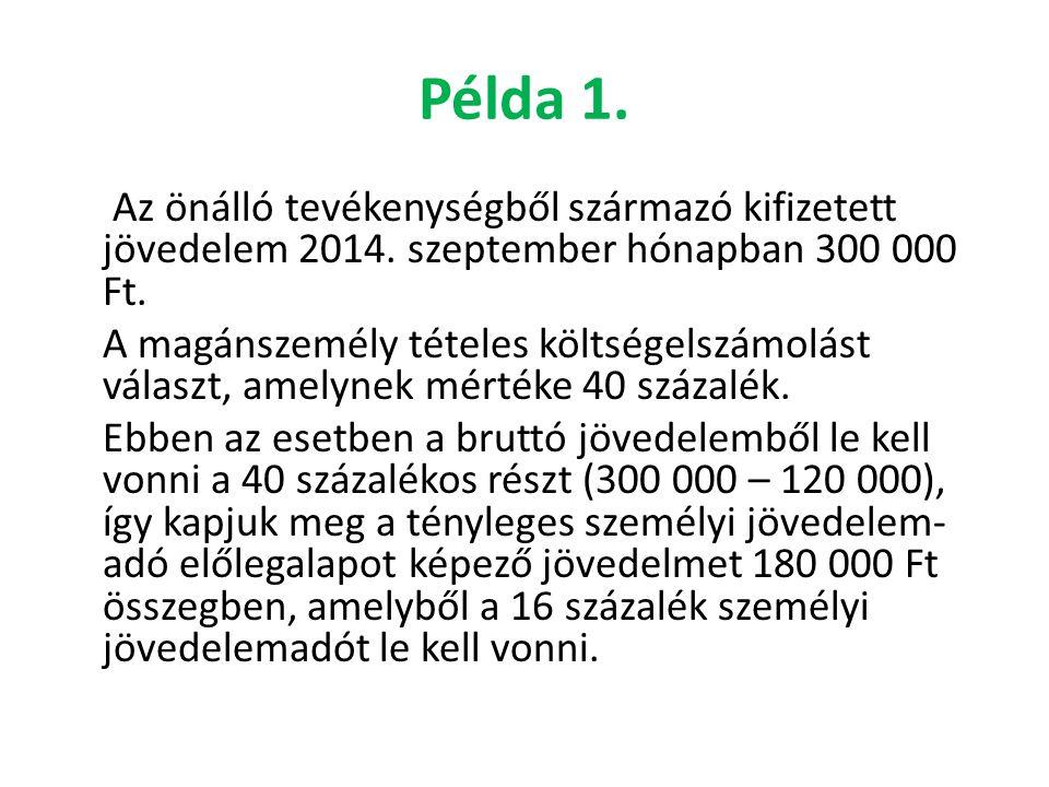 Példa 1. Az önálló tevékenységből származó kifizetett jövedelem 2014. szeptember hónapban 300 000 Ft. A magánszemély tételes költségelszámolást válasz