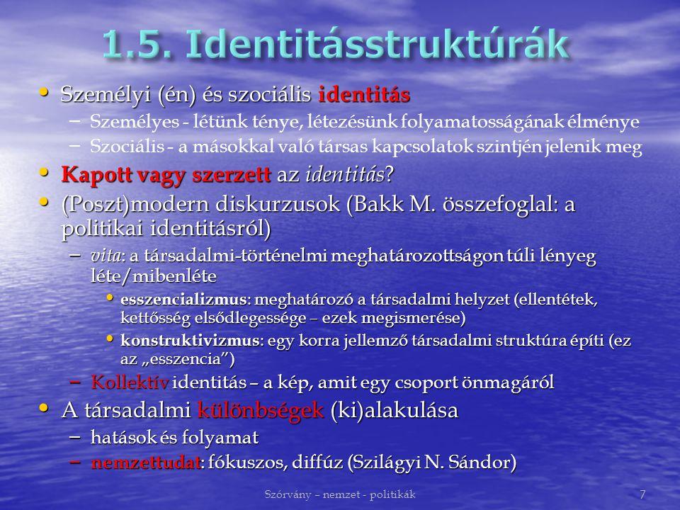 Személyi (én) és szociális identitás Személyi (én) és szociális identitás – – Személyes - létünk ténye, létezésünk folyamatosságának élménye – – Szociális - a másokkal való társas kapcsolatok szintjén jelenik meg Kapott vagy szerzett az identitás .