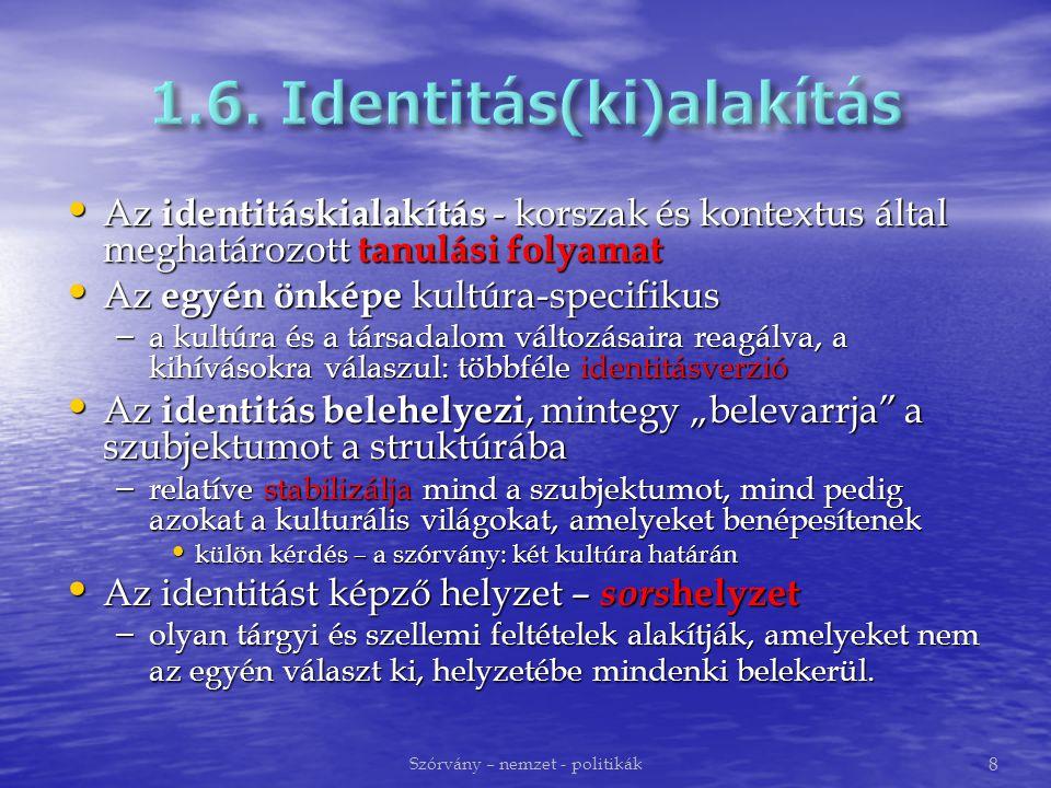 """Az identitáskialakítás - korszak és kontextus által meghatározott tanulási folyamat Az identitáskialakítás - korszak és kontextus által meghatározott tanulási folyamat Az egyén önképe kultúra-specifikus Az egyén önképe kultúra-specifikus – a kultúra és a társadalom változásaira reagálva, a kihívásokra válaszul: többféle identitásverzió Az identitás belehelyezi, mintegy """"belevarrja a szubjektumot a struktúrába Az identitás belehelyezi, mintegy """"belevarrja a szubjektumot a struktúrába – relatíve stabilizálja mind a szubjektumot, mind pedig azokat a kulturális világokat, amelyeket benépesítenek külön kérdés – a szórvány: két kultúra határán külön kérdés – a szórvány: két kultúra határán Az identitást képző helyzet – sors helyzet Az identitást képző helyzet – sors helyzet – olyan tárgyi és szellemi feltételek alakítják, amelyeket nem az egyén választ ki, helyzetébe mindenki belekerül."""