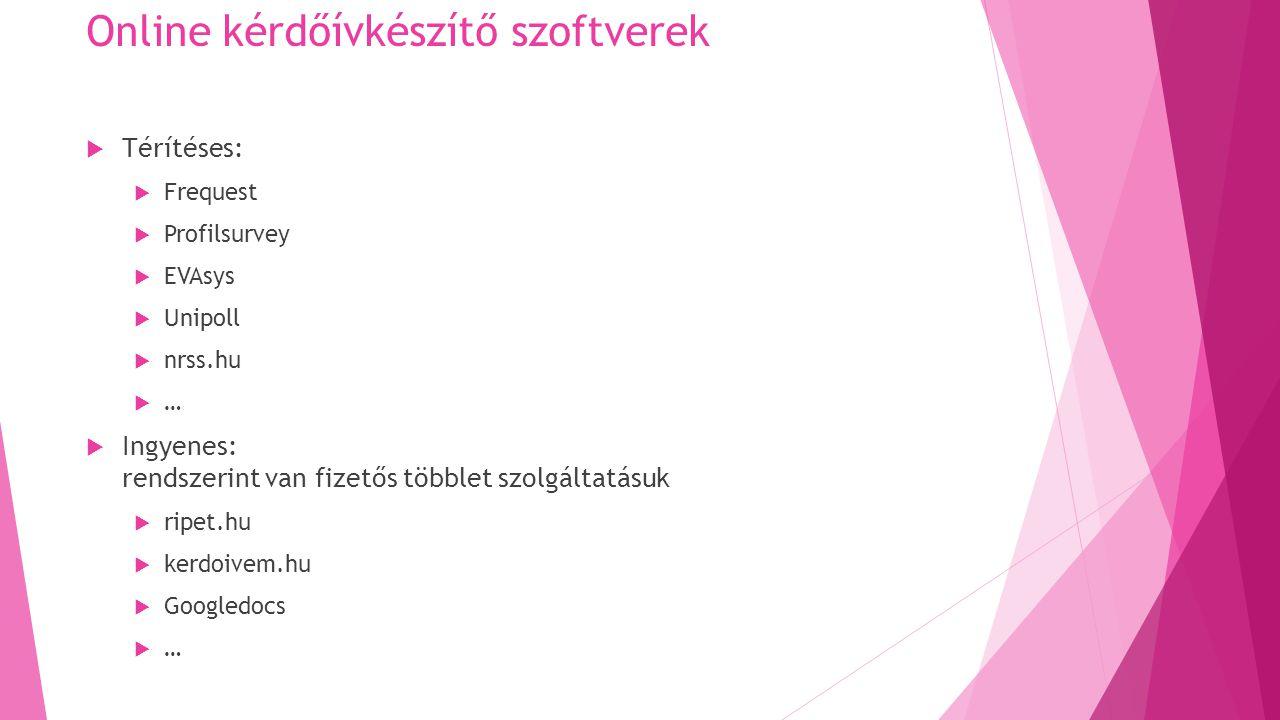 Online kérdőívkészítő szoftverek  Térítéses:  Frequest  Profilsurvey  EVAsys  Unipoll  nrss.hu ……  Ingyenes: rendszerint van fizetős többlet szolgáltatásuk  ripet.hu  kerdoivem.hu  Googledocs ……