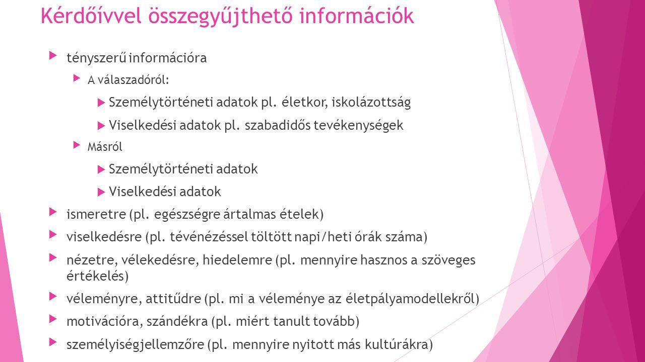Kérdőívvel összegyűjthető információk tényszerű információra A válaszadóról:  Személytörténeti adatok pl.