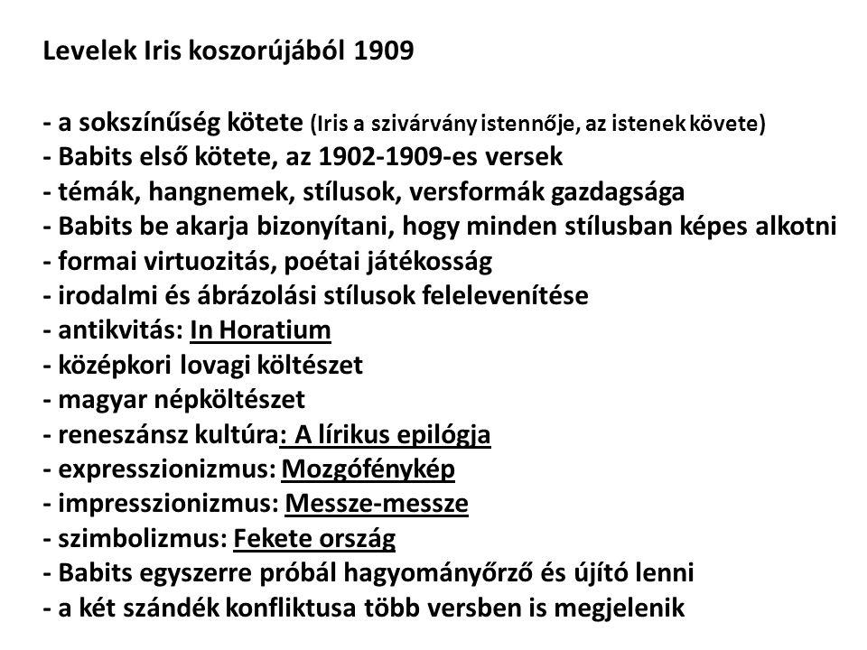 Levelek Iris koszorújából 1909 - a sokszínűség kötete (Iris a szivárvány istennője, az istenek követe) - Babits első kötete, az 1902-1909-es versek -