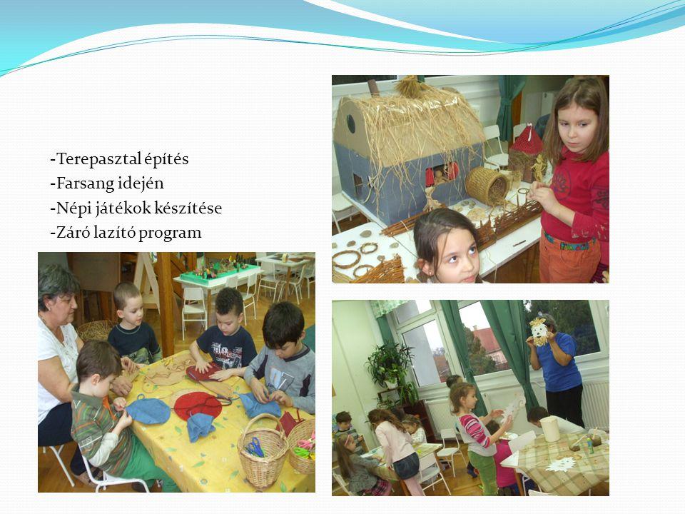 -Terepasztal építés -Farsang idején -Népi játékok készítése -Záró lazító program