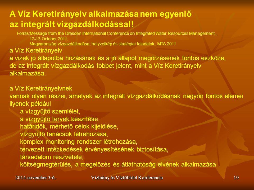 2014.november 5-6.Vízhiány és Víztöbblet Konferencia19 A Víz Keretirányelv alkalmazása nem egyenlő az integrált vízgazdálkodással! Forrás:Message from