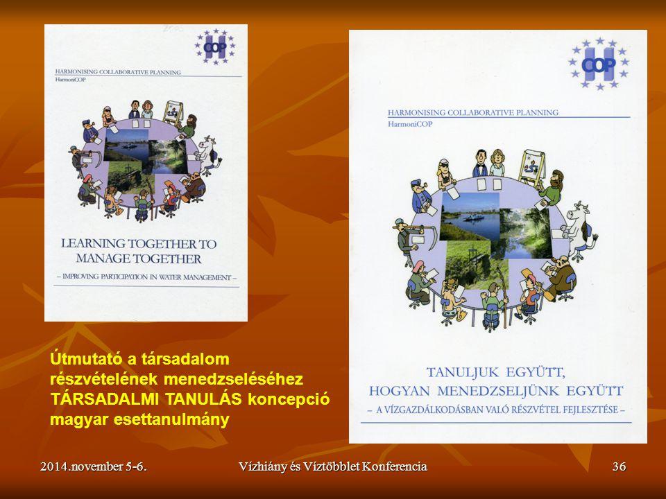 2014.november 5-6.Vízhiány és Víztöbblet Konferencia36 Útmutató a társadalom részvételének menedzseléséhez TÁRSADALMI TANULÁS koncepció magyar esettan