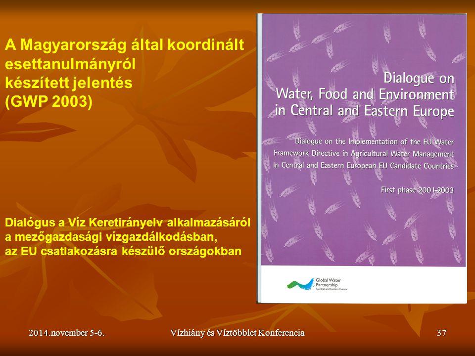 2014.november 5-6.Vízhiány és Víztöbblet Konferencia37 A Magyarország által koordinált esettanulmányról készített jelentés (GWP 2003) Dialógus a Víz K
