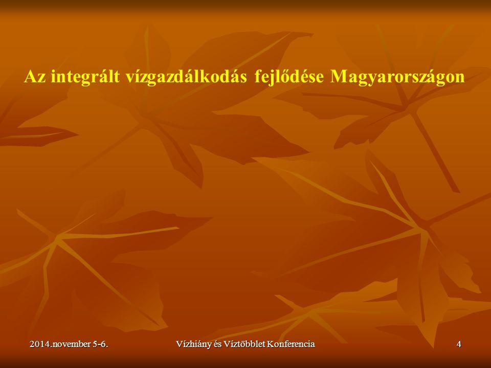 2014.november 5-6.Vízhiány és Víztöbblet Konferencia4 Az integrált vízgazdálkodás fejlődése Magyarországon