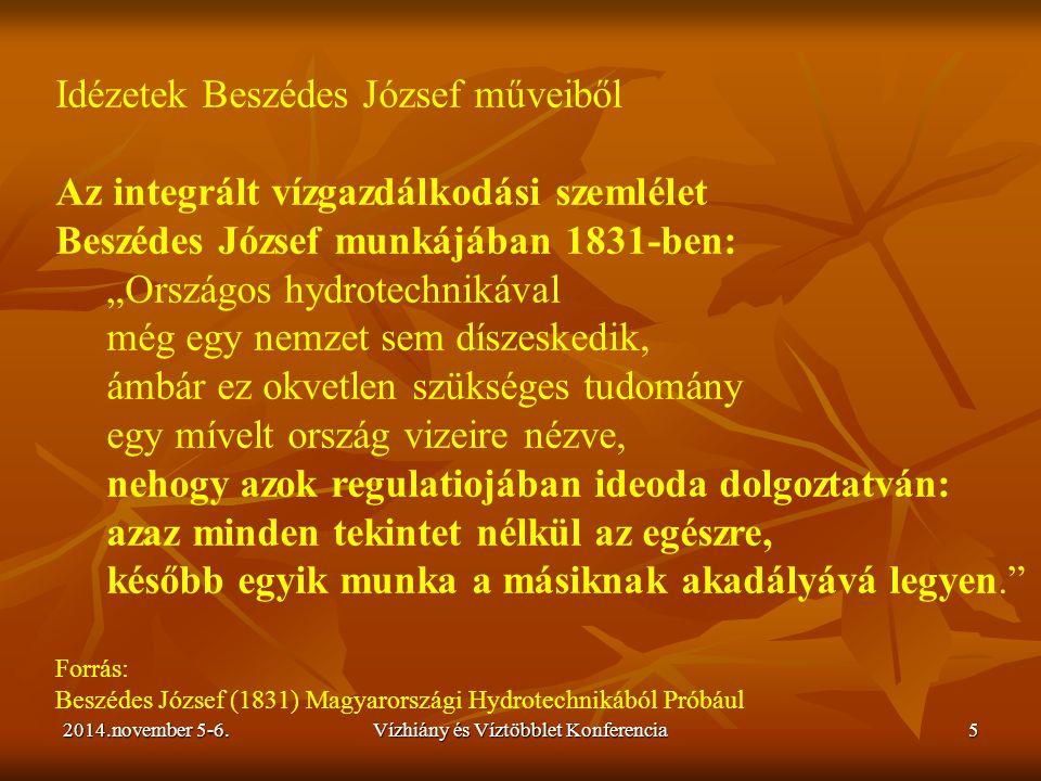 2014.november 5-6.Vízhiány és Víztöbblet Konferencia5 Idézetek Beszédes József műveiből Az integrált vízgazdálkodási szemlélet Beszédes József munkájá