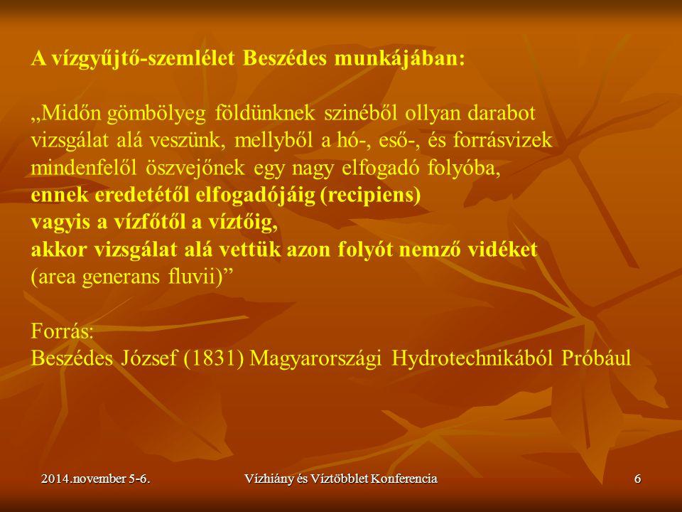 """2014.november 5-6.Vízhiány és Víztöbblet Konferencia6 A vízgyűjtő-szemlélet Beszédes munkájában: """"Midőn gömbölyeg földünknek szinéből ollyan darabot v"""