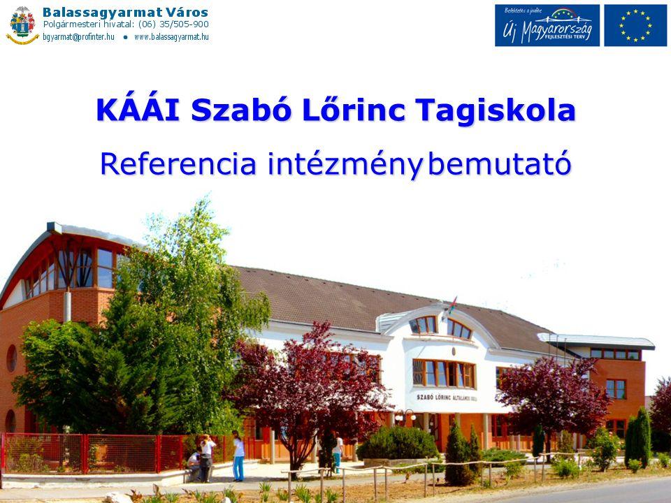 KÁÁI Szabó Lőrinc Tagiskola Referencia intézménybemutató Referencia intézmény bemutató