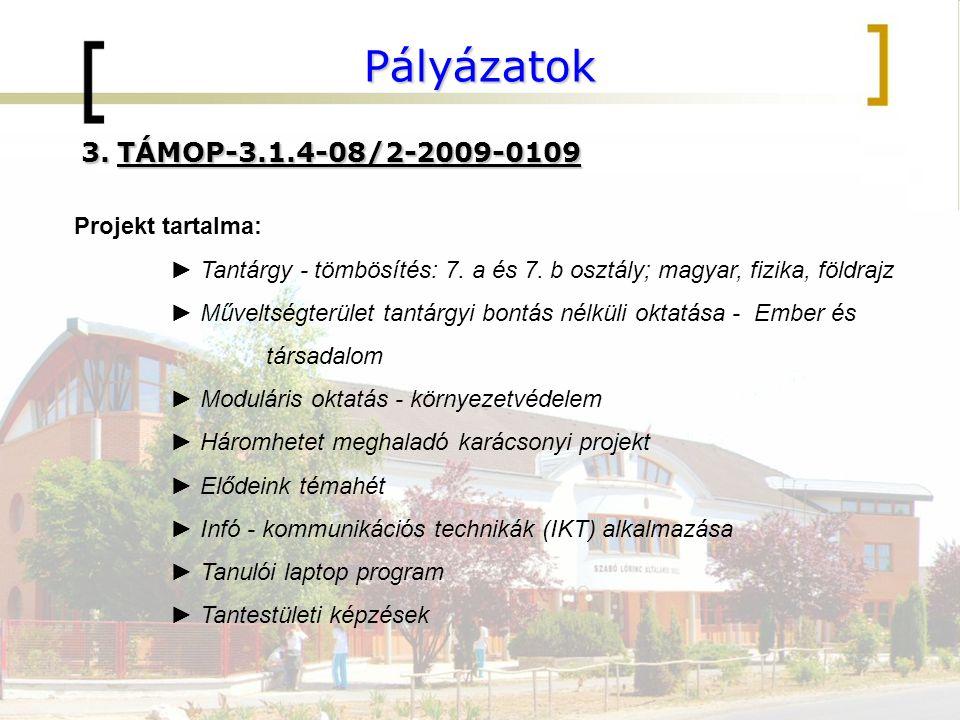 Pályázatok 3.TÁMOP-3.1.4-08/2-2009-0109 Projekt tartalma: ► Tantárgy - tömbösítés: 7. a és 7. b osztály; magyar, fizika, földrajz ► Műveltségterület t