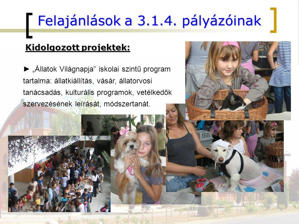 """Felajánlások a 3.1.4. pályázóinak Kidolgozott projektek: ► """"Állatok Világnapja"""" iskolai szintű program tartalma: állatkiállítás, vásár, állatorvosi ta"""