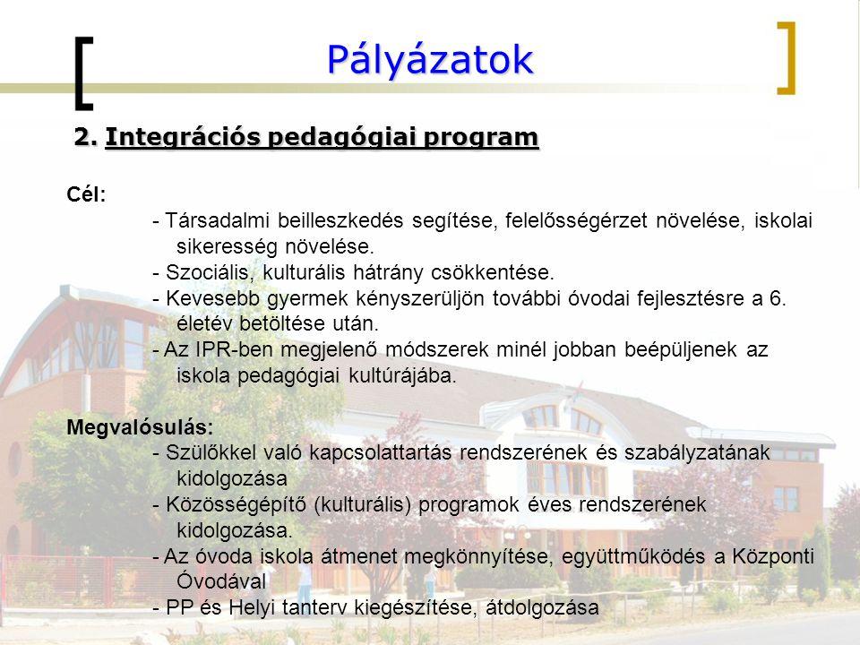 Pályázatok 2.Integrációs pedagógiai program Cél: - Társadalmi beilleszkedés segítése, felelősségérzet növelése, iskolai sikeresség növelése. - Szociál