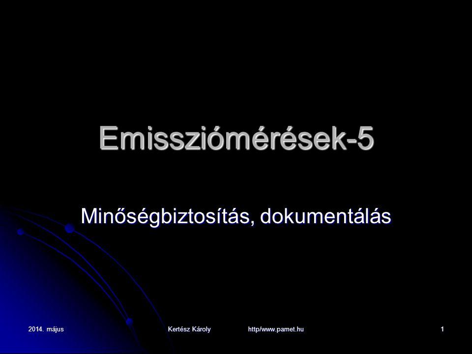 2014. májusKertész Károly http/www.pamet.hu1 Emissziómérések-5 Minőségbiztosítás, dokumentálás