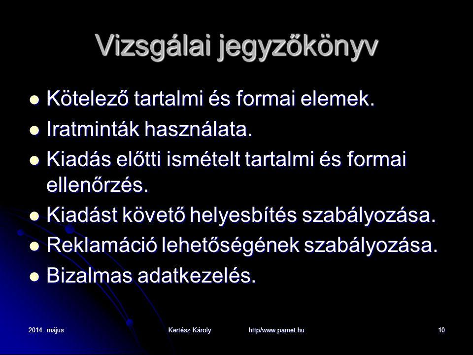 2014. májusKertész Károly http/www.pamet.hu10 Vizsgálai jegyzőkönyv Kötelező tartalmi és formai elemek. Kötelező tartalmi és formai elemek. Iratminták