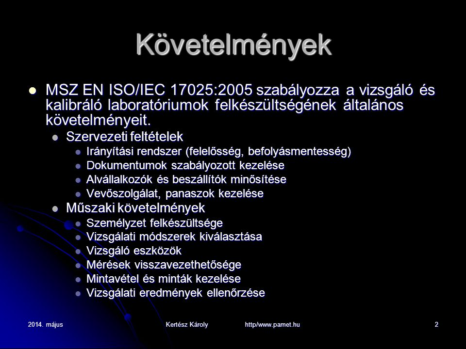 2014. májusKertész Károly http/www.pamet.hu2 Követelmények MSZ EN ISO/IEC 17025:2005 szabályozza a vizsgáló és kalibráló laboratóriumok felkészültségé