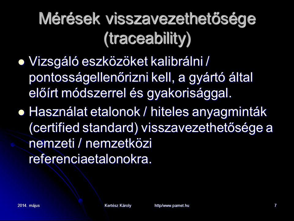 2014. májusKertész Károly http/www.pamet.hu7 Mérések visszavezethetősége (traceability) Vizsgáló eszközöket kalibrálni / pontosságellenőrizni kell, a