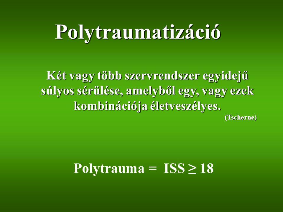 Polytraumatizáció Két vagy több szervrendszer egyidejű súlyos sérülése, amelyből egy, vagy ezek kombinációja életveszélyes. (Tscherne) Polytrauma = IS