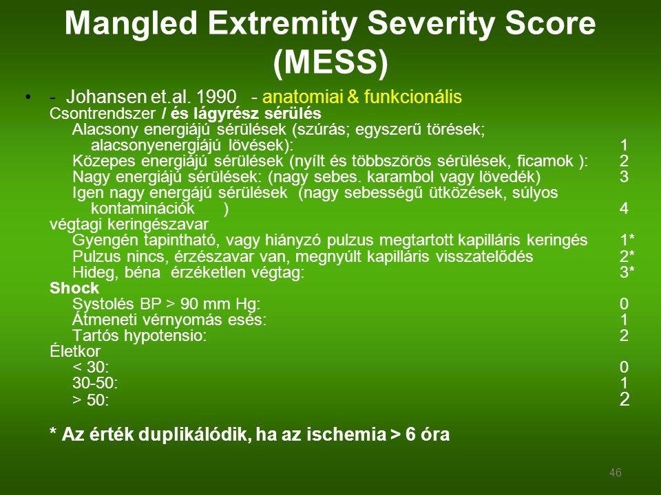 Mangled Extremity Severity Score (MESS) - Johansen et.al. 1990 - anatomiai & funkcionális Csontrendszer / és lágyrész sérülés Alacsony energiájú sérül