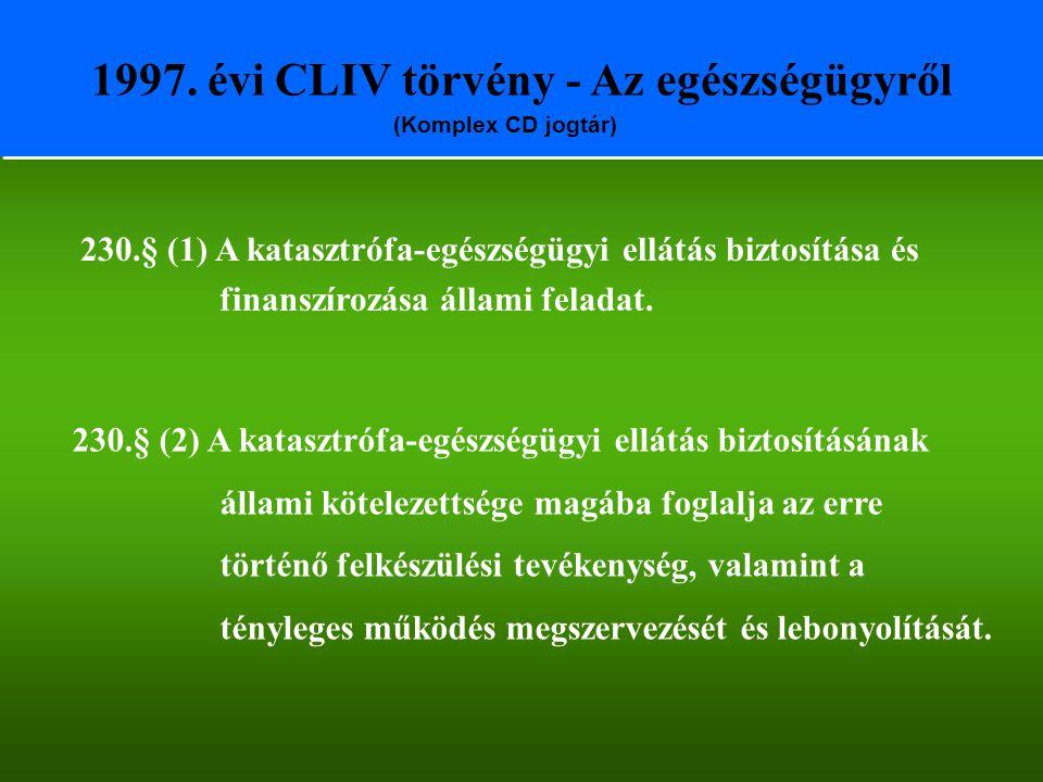 1997. évi CLIV törvény - Az egészségügyről (Komplex CD jogtár) 230.§ (1) A katasztrófa-egészségügyi ellátás biztosítása és finanszírozása állami felad
