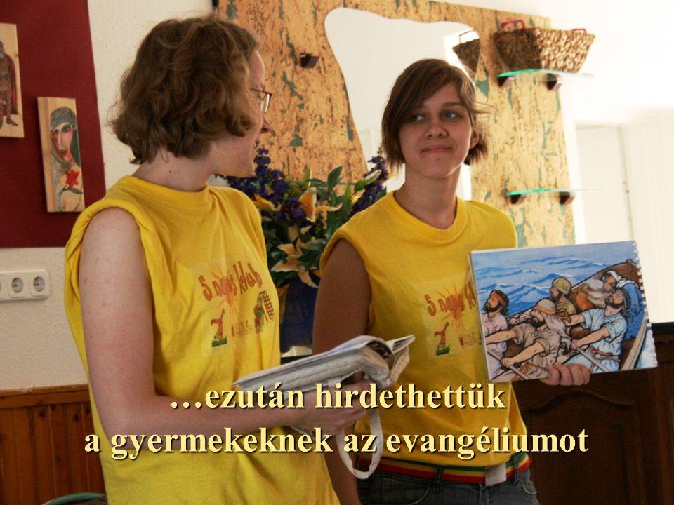 …ezután hirdethettük a gyermekeknek az evangéliumot