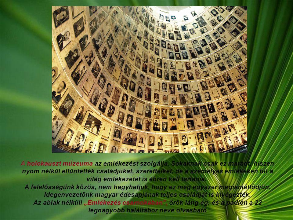 A holokauszt múzeuma az emlékezést szolgálja. Sokaknak csak ez maradt, hiszen nyom nélkül eltüntették családjukat, szeretteiket, de a személyes emléke