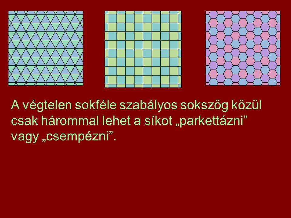 """A végtelen sokféle szabályos sokszög közül csak hárommal lehet a síkot """"parkettázni"""" vagy """"csempézni""""."""