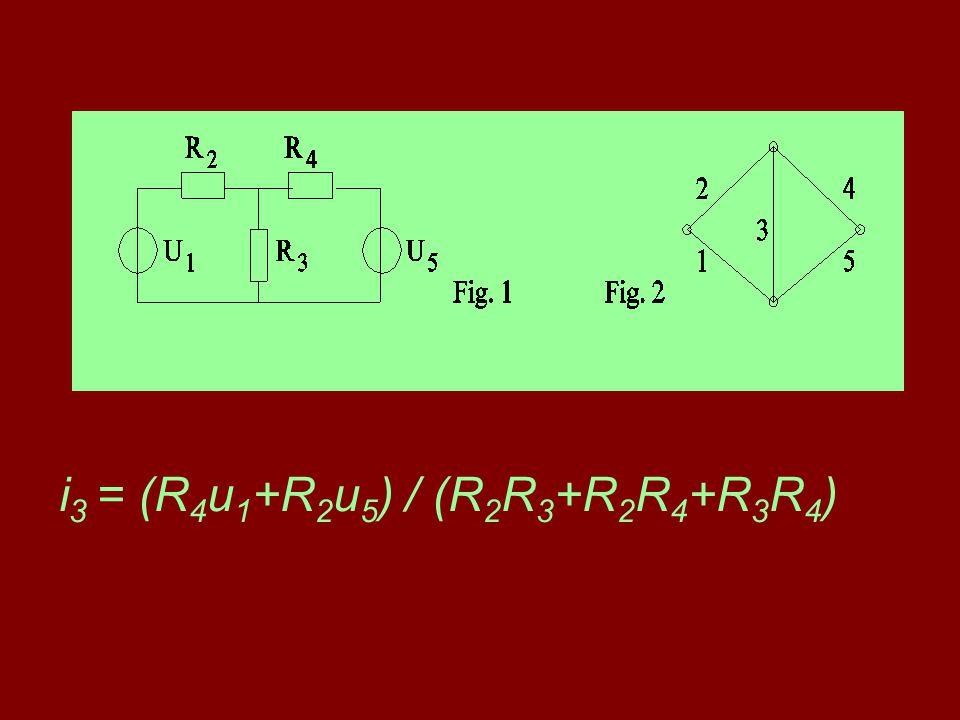 i 3 = (R 4 u 1 +R 2 u 5 ) / (R 2 R 3 +R 2 R 4 +R 3 R 4 )