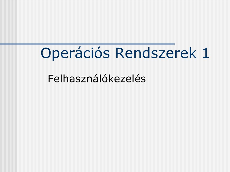Operációs Rendszerek 1 Felhasználókezelés