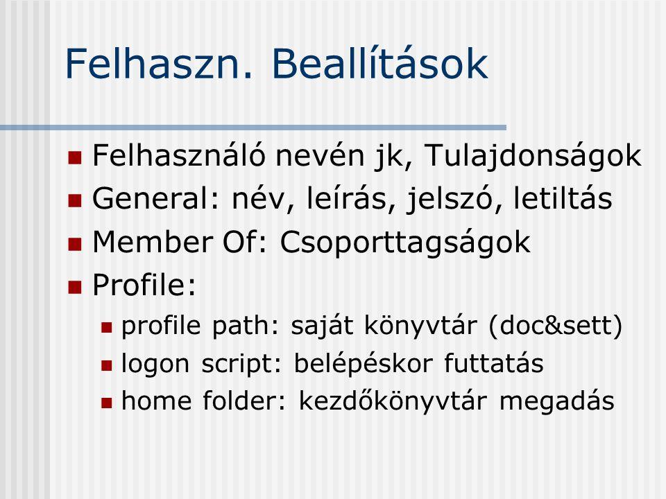Felhaszn. Beallítások Felhasználó nevén jk, Tulajdonságok General: név, leírás, jelszó, letiltás Member Of: Csoporttagságok Profile: profile path: saj