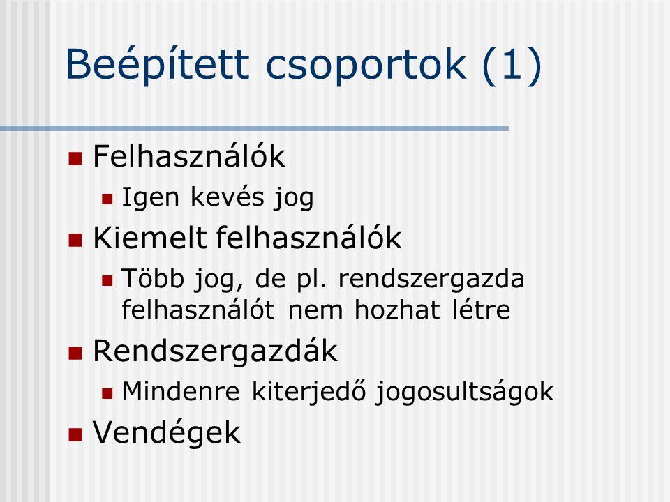 Beépített csoportok (1) Felhasználók Igen kevés jog Kiemelt felhasználók Több jog, de pl. rendszergazda felhasználót nem hozhat létre Rendszergazdák M