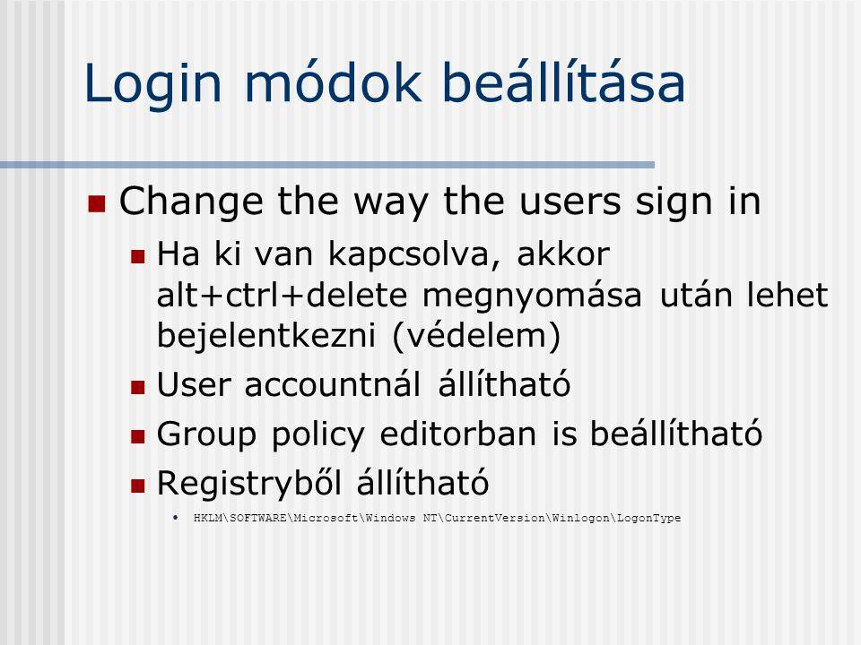 Login módok beállítása Change the way the users sign in Ha ki van kapcsolva, akkor alt+ctrl+delete megnyomása után lehet bejelentkezni (védelem) User accountnál állítható Group policy editorban is beállítható Registryből állítható HKLM\SOFTWARE\Microsoft\Windows NT\CurrentVersion\Winlogon\LogonType