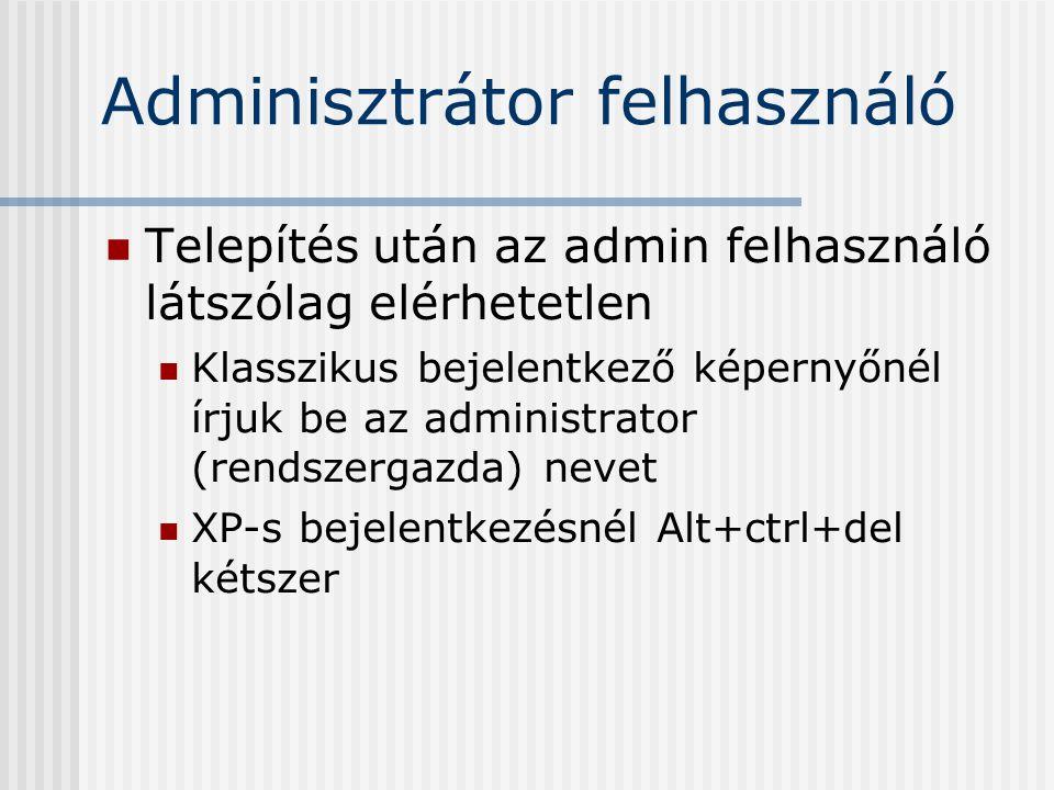 Adminisztrátor felhasználó Telepítés után az admin felhasználó látszólag elérhetetlen Klasszikus bejelentkező képernyőnél írjuk be az administrator (rendszergazda) nevet XP-s bejelentkezésnél Alt+ctrl+del kétszer