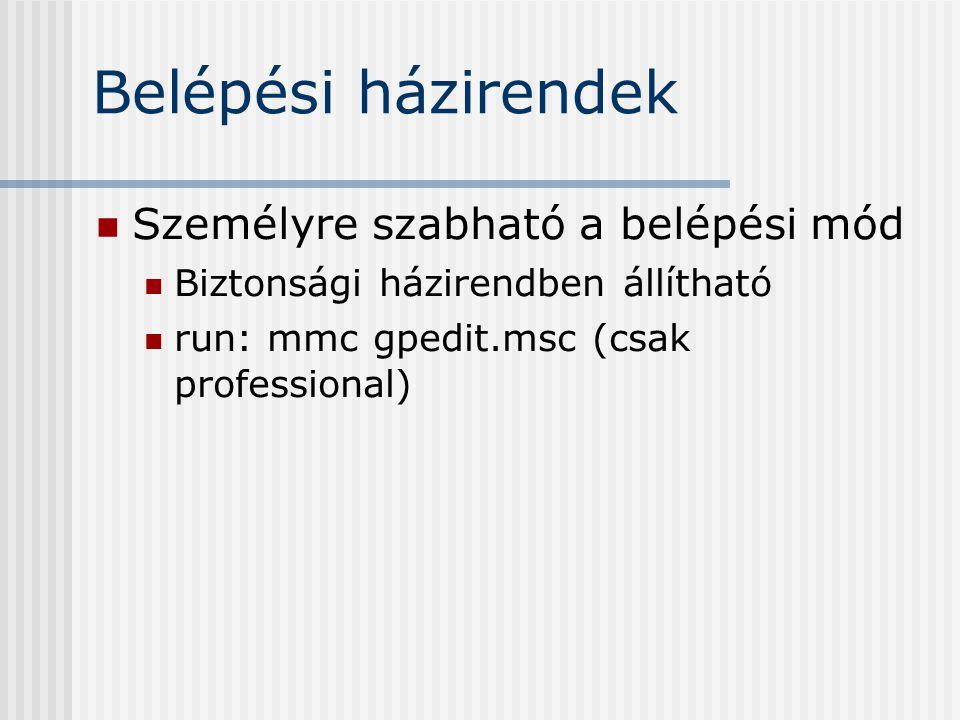 Belépési házirendek Személyre szabható a belépési mód Biztonsági házirendben állítható run: mmc gpedit.msc (csak professional)