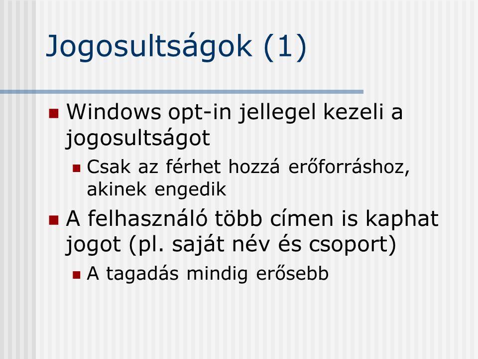 Jogosultságok (1) Windows opt-in jellegel kezeli a jogosultságot Csak az férhet hozzá erőforráshoz, akinek engedik A felhasználó több címen is kaphat jogot (pl.