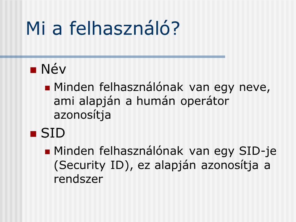 Mi a felhasználó? Név Minden felhasználónak van egy neve, ami alapján a humán operátor azonosítja SID Minden felhasználónak van egy SID-je (Security I