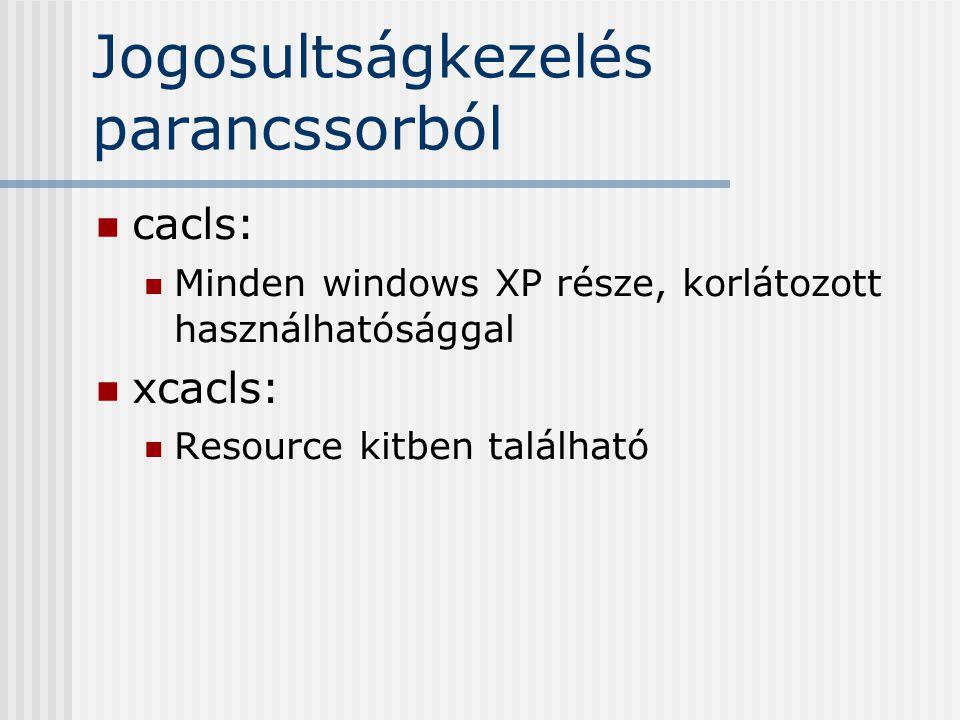 Jogosultságkezelés parancssorból cacls: Minden windows XP része, korlátozott használhatósággal xcacls: Resource kitben található