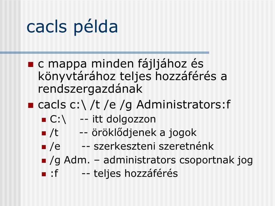 cacls példa c mappa minden fájljához és könyvtárához teljes hozzáférés a rendszergazdának cacls c:\ /t /e /g Administrators:f C:\ -- itt dolgozzon /t -- öröklődjenek a jogok /e-- szerkeszteni szeretnénk /g Adm.