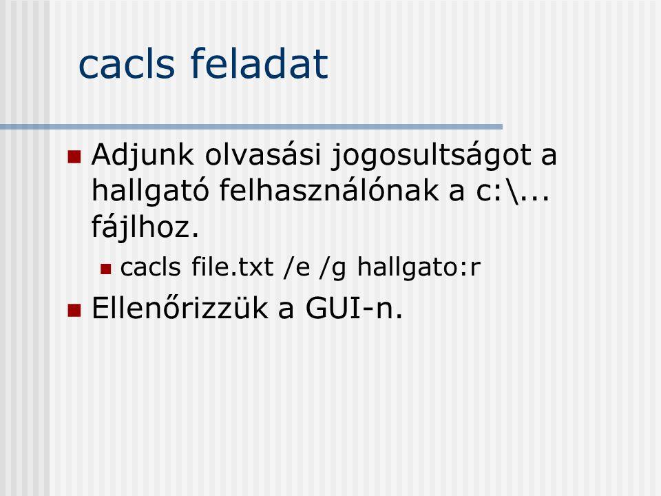 cacls feladat Adjunk olvasási jogosultságot a hallgató felhasználónak a c:\... fájlhoz. cacls file.txt /e /g hallgato:r Ellenőrizzük a GUI-n.